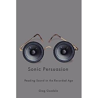 Sonic Persuasion - Lesung Sound in der aufgezeichneten Age von Greg Goodale-