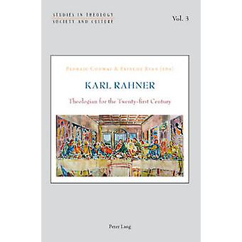 Karl Rahner  Theologian for the Twentyfirst Century by Edited by Padraic Conway & Edited by Fainche Ryan