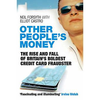 Other Peoples Money The Rise and Fall of Britains Boldest Credit Card Fraudster by Forsyth & Neil