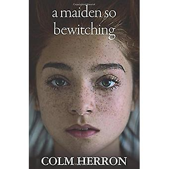 a maiden so bewitching by Colm Herron