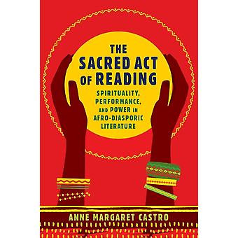 The Sacred Act of Reading Spirituality Performance and Power in AfroDiasporic Literature par Anne Margaret Castro