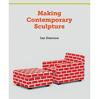 Making Contemporary Sculpture by Ian Dawson - 9781847974303 Book