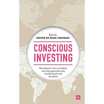 Conscious Investing Practitioners Views on Holistic Investing Approaches That Benefit People and the Planet by BraakForstinger & Christin