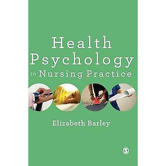 Health Psychology in Nursing Practice by Barley & Elizabeth