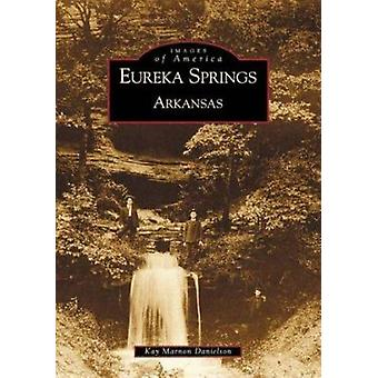 Eureka Springs - Arkansas by Kay Marnon Danielson - 9780738519364 Book