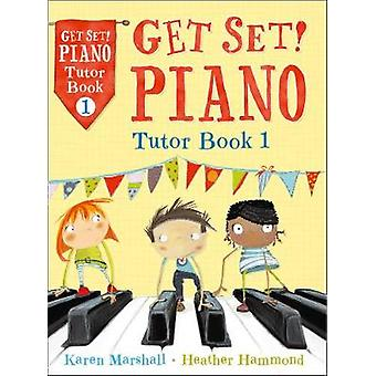 Get Set Piano Tutor Book 1 by Heather Hammond