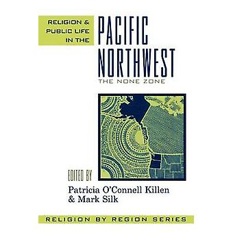 Religion and Public Life in the Pacific Northwest The None Zone by Killen & Patricia OConnell