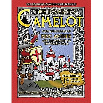 The Road to Camelot Tales and Legends of King Arthur and the Knights of the Round Table door Hamby & Zachary