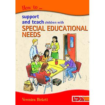 How to Support and Teach Children with Special Educational Needs by V