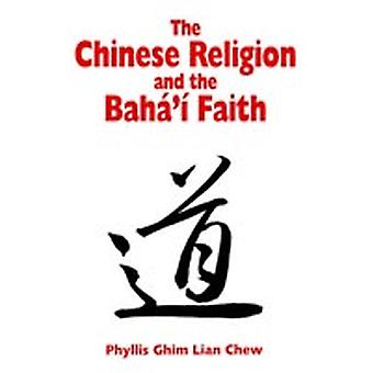 The Chinese Religion and the Bahai Faith by Chew & Phyllis G.L.