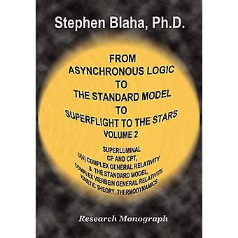 From Asynchronous Logic to the Standard Model to Superflight to the Stars Volume 2 Superluminal Cp and CPT Symmetry U4 Complex General Relativity by Blaha & Stephen