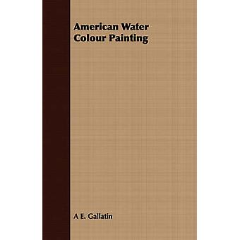 American Water Colour Painting by Gallatin & A. E.
