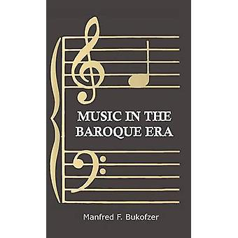 Music In The Baroque Era  From Monteverdi To Bach by Bukofzer & Manfred F.