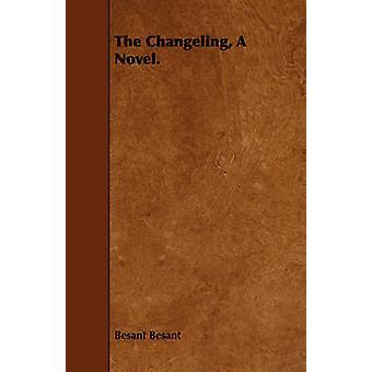 The Changeling a Novel. by Besant & Besant