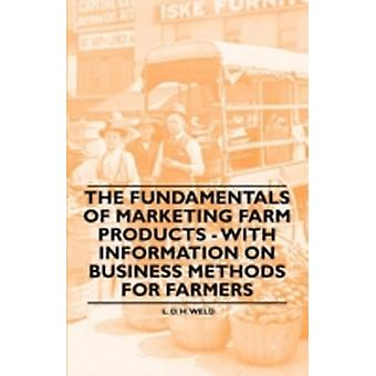 The Fundamentals of Marketing Farm Products  With Information on Business Methods for Farmers by Weld & L. D. H.
