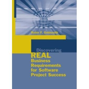 Discovering Real Business Requirements for Software Project Success by Goldsmith & Robin F.