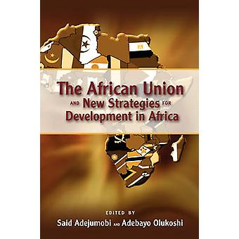 The African Union and New Strategies for Development in Africa by Adejumobi & Said