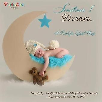 Sometimes I Dream...A Book for Infant Sleep by Colon & Jose