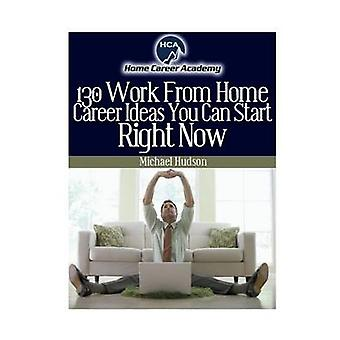 130 Work from Home Ideas by A. Hudson & Michael