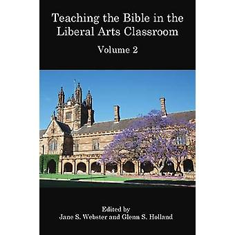 Teaching the Bible in the Liberal Arts Classroom Volume 2 by Webster & Jane S.