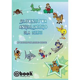 Sownictwa angielskiego dla dzieci by Publishing House & My Ebook
