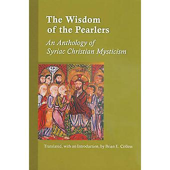 Wisdom of the Pearlers An Anthology of Syriac Christian Mysticism by Colless & Brian E