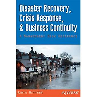 Disaster Recovery Crisis Response and Business Continuity by Watters & JamieWatters & Janet