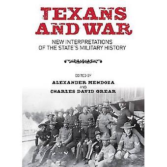 Texans and War New Interpretations of the States Military History by Mendoza & Alexander