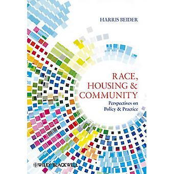 Race Housing and Community  Perspectives on Policy and Practice by Harris Beider