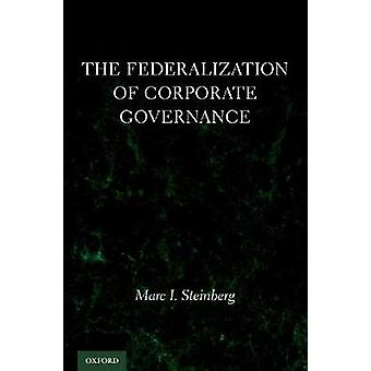 The Federalization of Corporate Governance by Marc I. Steinberg - 978