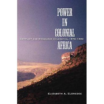 Power in Colonial Africa - Confict and Discourse in Lesotho - 1870-196