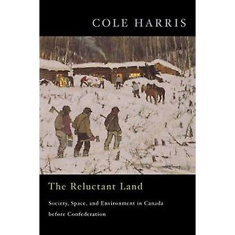The Reluctant Land - Society - Space - and Environment in Canada Befor