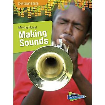 Making Noise! - Making Sounds (Exploring Sound) by Louise A Spilsbury