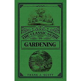 The Classic Guide to Gardening by Frank J. Scott - 9781445651705 Book