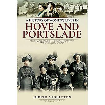 A History of Women's Lives in Hove and Portslade by Judith Middleton