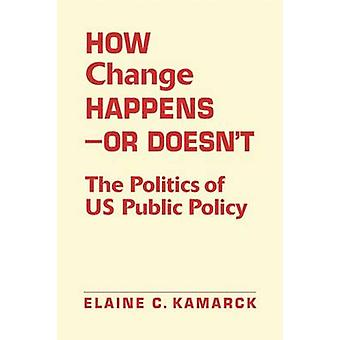 How Change Happens-- or Doesn't - The Politics of US Public Policy by