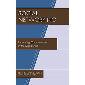 Social Networking - Redefining Communication in the Digital Age by Ana