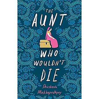 The Aunt Who Wouldn't Die by Shirshendu Mukhopadhyay - 9781529391008