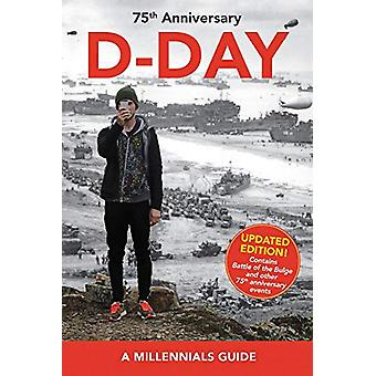 D-Day - 75th Anniversary (New Edition) - A Millennials' Guide by Jay W