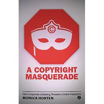 A Copyright Masquerade How Corporate Lobbying Threatens Online Freedoms