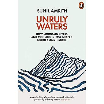 Unruly Waters: How Mountain� Rivers and Monsoons Have Shaped South Asia's History