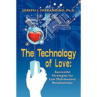 THE Technology of Love - Successful Strategies for Low Maintenance Rel