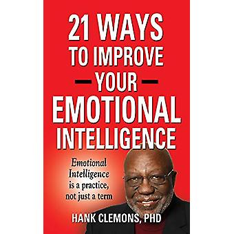 21 Ways to Improve Your Emotional Intelligence - A Practical Approach