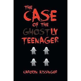 The Case of the Ghostly Teenager by Carolyn Kissinger - 9781641385343