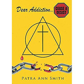 Dear Addiction - Cease and Desist by Patra Ann Smith - 9781644713181 B
