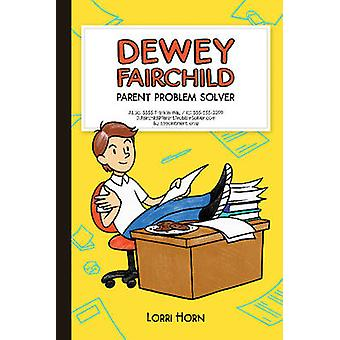 Dewey Fairchild Parent Problem Solver par Lorri Horn