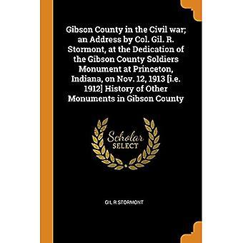 Condado de Gibson na Guerra Civil; Um endereço do Coronel Gil. R. Stormont, na Dedicatória do Monumento dos Soldados do Condado de Gibson em Princeton, Indiana, em 12 de novembro de 1913 [i.E. 1912] História de Outros Monumentos no Condado de Gibson