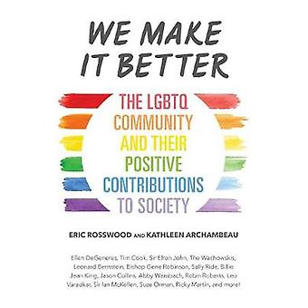 We Make It Better The LGBTQ Community and Their Positive Contributions to Society Gender Identity Book for Teens Gay Rights Transgender for Readers of Nonbinary