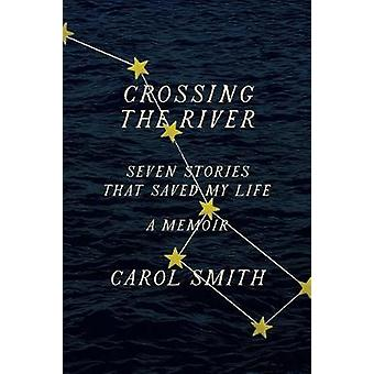 Crossing the River Seven Stories That Saved My Life A Memoir