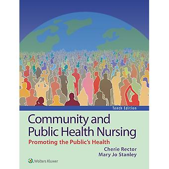 Community and Public Health Nursing by Cherie Rector & Mary Jo Stanley